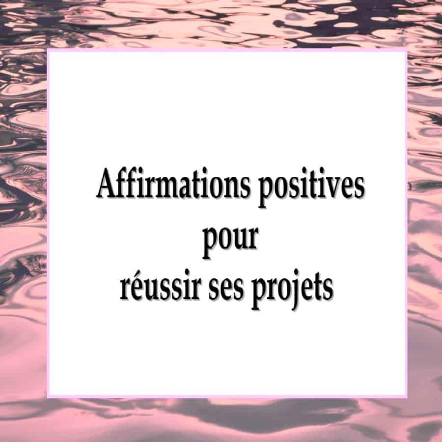affirmations positives pour réussir ses projets