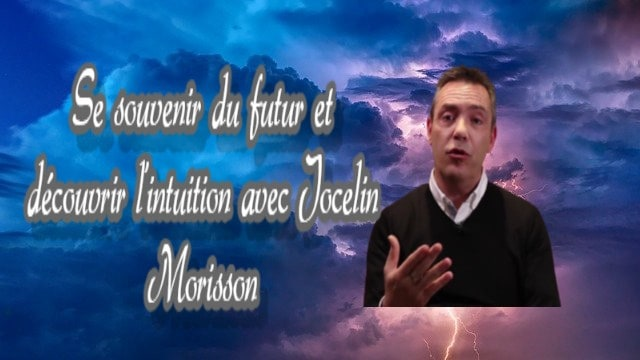 Se souvenir du futur et découvrir l'intuition avec Jocelin Morisson